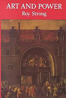 Art and Power: Renaissance Festivals 1450-1650 - Strong, Roy C