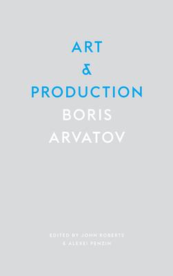 Art and Production - Boris, Arvatov, and Roberts, John (Editor), and Penzin, Alexai (Editor)