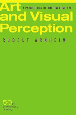 Art and Visual Perception: A Psychology of the Creative Eye - Arnheim, Rudolf