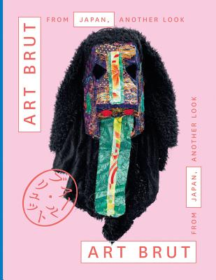 Art Brut from Japan, Another Look - Lombardi, Sarah, and Gomez, Edward M, and Hattori, Tadashi