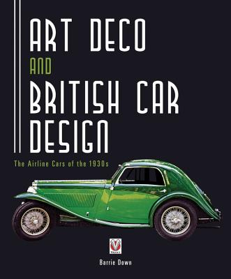 Art Deco and British Car Design: The Airline Cars of the 1930s - Down, Barrie