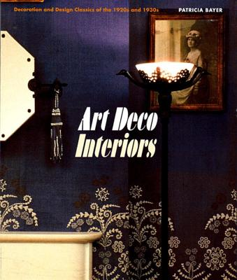 Art Deco Interiors: Decoration and Design Classics of the 1920s and 1930s - Bayer, Patricia, and Hardy, Alain-Rene