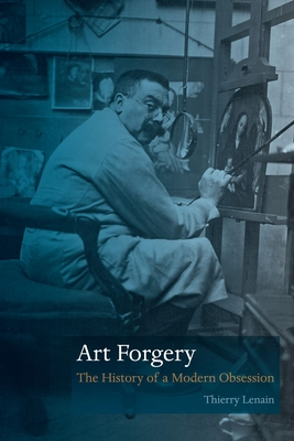 Art Forgery: The History of a Modern Obsession - Lenain, Thierry