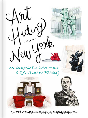 Art Hiding in New York: An Illustrated Guide to the City's Secret Masterpieces - Zimmer, Lori, and Krasinski, Maria