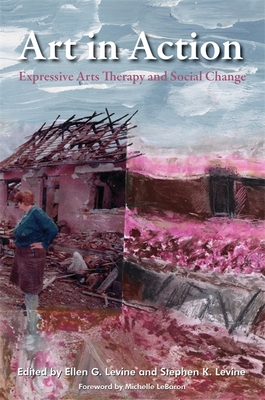 Art in Action: Expressive Arts Therapy and Social Change - Levine, Ellen (Contributions by), and Atkins, Sally (Contributions by), and Knill, Paolo (Contributions by)
