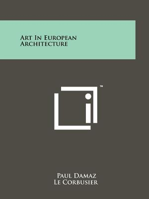 Art in European Architecture - Damaz, Paul, and Le Corbusier (Foreword by)