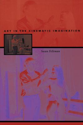 Art in the Cinematic Imagination - Felleman, Susan
