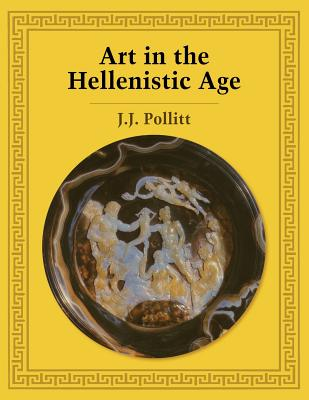 Art in the Hellenistic Age - Pollitt, J J