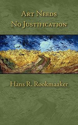 Art Needs No Justification - Rookmaaker, Hans R