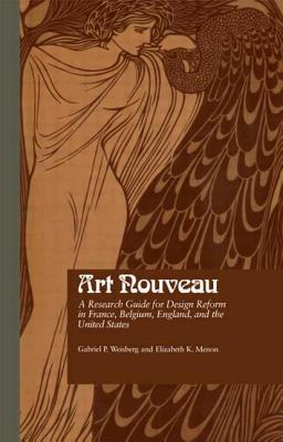 Art Nouveau: A Research Guide for Design Reform in France, Belgium, England, and the United States - Weisberg, Gabriel P, Professor, and Menon, Elizabeth K