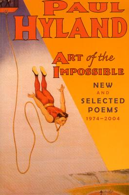 Art of the Impossible: New and Selected Poems 1974-2004 - Hyland, Paul