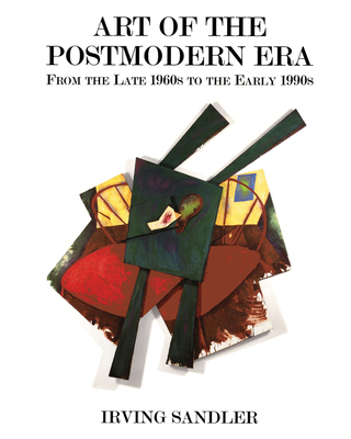 Art of the Postmodern Era: From the Late 1960s to the Early 1990s - Sandler, Irving