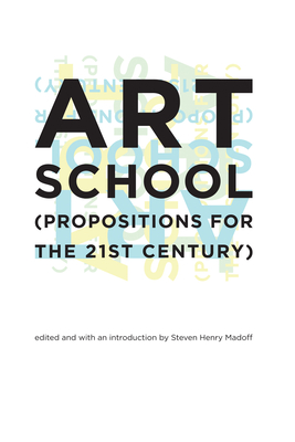 Art School: (propositions for the 21st Century) - Madoff, Steven Henry (Introduction by)