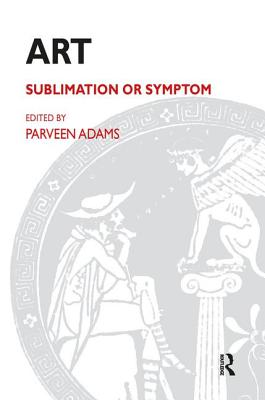 Art: Sublimation or Symptom - Adams, Parveen