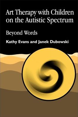 Art Therapy with Children on the Autisti - Evans, Kathy, and Dubowski, Janek