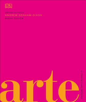 Arte: La Historia Visual Definitiva - Dixon, Andrew Graham