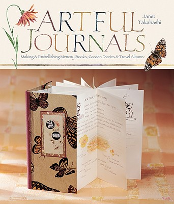 Artful Journals: Making and Embellishing Memory Books, Garden Diaries & Travel Albums -