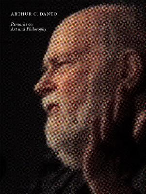 Arthur C. Danto: Remarks on Art and Philosophy - Danto, Arthur, Professor (Text by), and Boulton Stroud, Marion (Editor)