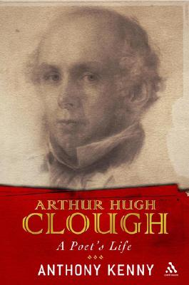 Arthur Hugh Clough: A Poet's Life - Kenny, Anthony, Sir