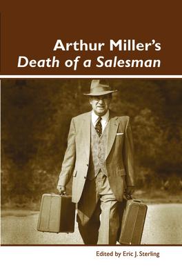 Arthur Miller's Death of a Salesman - Sterling, Eric J