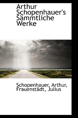 Arthur Schopenhauer's Sammtliche Werke - Arthur, Schopenhauer