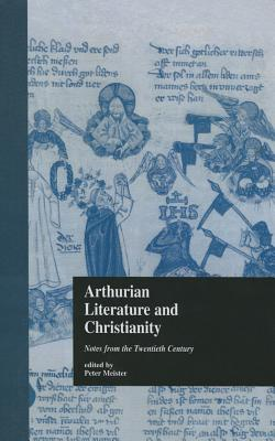 Arthurian Literature and Christianity: Notes from the Twentieth Century - Meister, Peter (Editor)