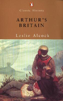 Arthur's Britain: History and Archaeology A D 367-634 - Alcock, Leslie