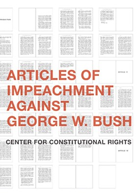 Articles of Impeachment Against George W. Bush - Center for Constitutional Rights