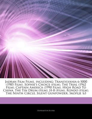 Articles on Jadran Film Films, Including: Transylvania 6-5000 (1985 Film), Sophie's Choice (Film), the Trial (1962 Film), Captain America (1990 Film), High Road to China, the Tin Drum (Film), H-8 (Film), Rondo (Film), the Ninth Circle - Hephaestus Books, and Books, Hephaestus