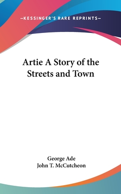 Artie a Story of the Streets and Town - Ade, George