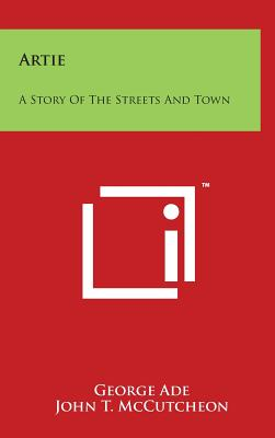 Artie: A Story of the Streets and Town - Ade, George