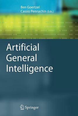 Artificial General Intelligence - Goertzel, Ben (Editor), and Pennachin, Cassio (Editor)