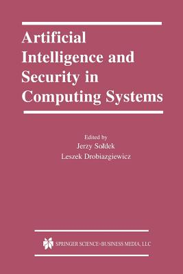 Artificial Intelligence and Security in Computing Systems: 9th International Conference, Acs 2002 Mi Dzyzdroje, Poland October 23 25, 2002 Proceedings - Soldek, Jerzy (Editor)