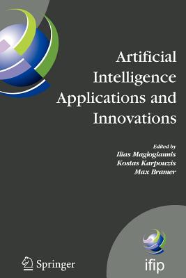 Artificial Intelligence Applications and Innovations: 3rd Ifip Conference on Artificial Intelligence Applications and Innovations (Aiai), 2006, June 7-9, 2006, Athens, Greece - Maglogiannis, Ilias (Editor)