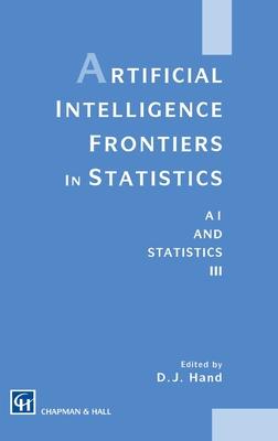 Artificial Intelligence Frontiers in Statistics: Al and Statistics III - Hand, David J
