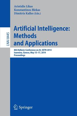 Artificial Intelligence: Methods and Applications: 8th Hellenic Conference on AI, Setn 2014, Ioannina, Greece, May, 15-17, 2014, Proceedings - Likas, Aristidis (Editor)
