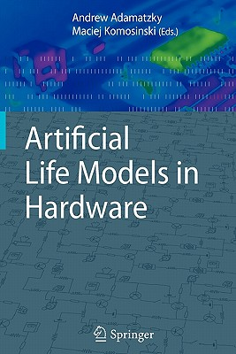 Artificial Life Models in Hardware - Adamatzky, Andrew (Editor), and Komosinski, Maciej (Editor)