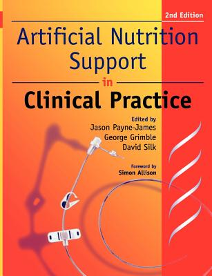 Artificial Nutrition and Support in Clinical Practice - Payne-James, Jason, and Grimble, George K., and Silk, David B. A.