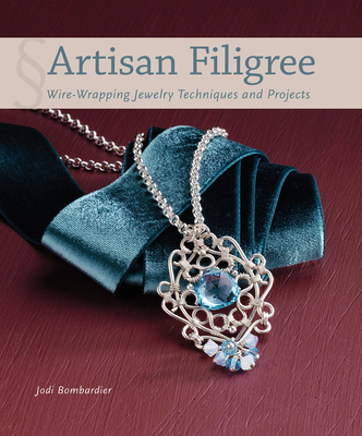 Artisan Filigree: Wire-Wrapping Jewelry Techniques and Projects - Bombardier, Jodi