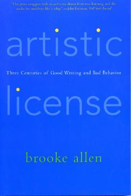 Artistic License: Three Centuries of Good Writing and Bad Behavior - Allen, Brooke