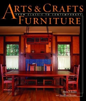 Arts & Crafts Furniture: From Classic to Contemporary - Rodel, Kevin P, and Binzen, Jonathan