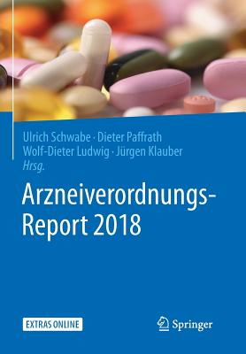 Arzneiverordnungs-Report 2018 - Schwabe, Ulrich (Editor), and Paffrath, Dieter (Editor), and Ludwig, Wolf-Dieter (Editor)