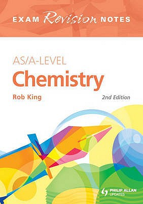 AS/A-level Chemistry Exam Revision Notes - King, Rob