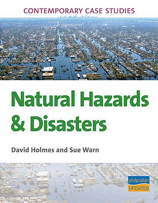 AS/A-level Geography Case Studies: Natural Hazards and Disasters - Holmes, David, and Warn, Sue