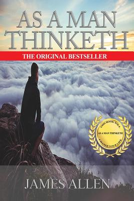 As a Man Thinketh - Complete Original Text - Allen, James