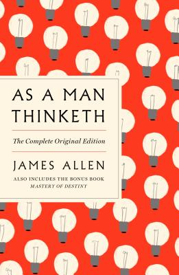 As a Man Thinketh: The Complete Original Edition and Master of Destiny: A GPS Guide to Life - Allen, James, and Fotinos, Joel (Introduction by)
