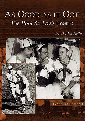 As Good as It Got: The 1944 St. Louis Browns - Heller, David Alan