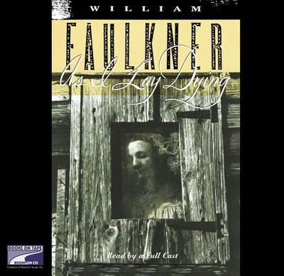 As I Lay Dying - Faulkner, William, and Various (Read by)