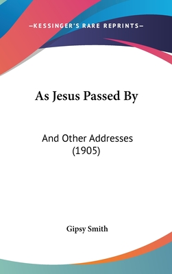 As Jesus Passed by: And Other Addresses (1905) - Smith, Gipsy