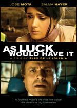 As Luck Would Have It - Álex de la Iglesia